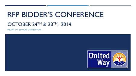OCTOBER 24 TH & 28 TH, 2014 HEART OF ILLINOIS UNITED WAY RFP BIDDER'S CONFERENCE.