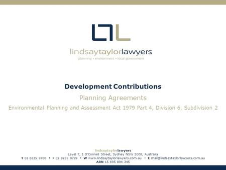 Development Contributions Planning Agreements Environmental Planning and Assessment Act 1979 Part 4, Division 6, Subdivision 2 lindsaytaylorlawyers Level.