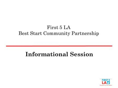 First 5 LA Best Start Community Partnership Informational Session.