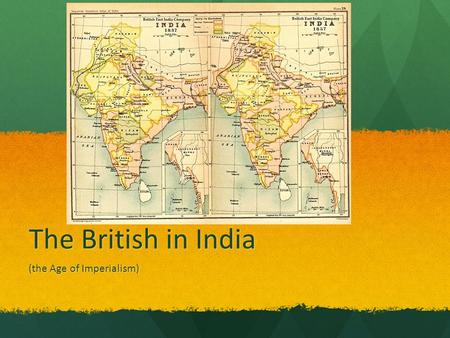 The British in India (the Age of Imperialism). Bellwork What is the most valuable object that you own? Why does it mean so much to you? Explain in detail.