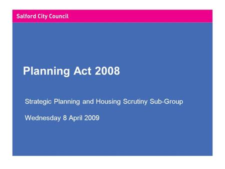 Planning Act 2008 Strategic Planning and Housing Scrutiny Sub-Group Wednesday 8 April 2009.