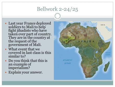 Bellwork 2-24/25 Last year France deployed soldiers to Mali to help fight jihadists who have taken over part of country. They are in the country at the.