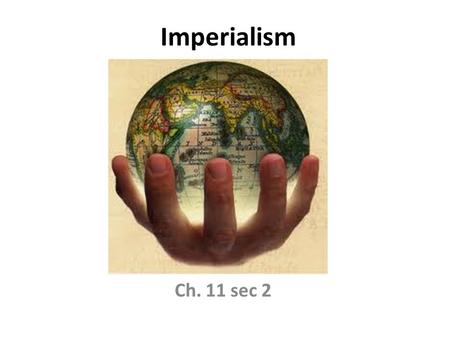 Imperialism Ch. 11 sec 2. I. A New Period of Imperialism A. Forms of Control 1. Europeans wanted more control over the economic, political, and social.