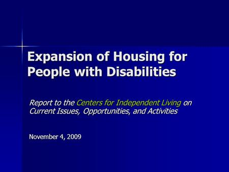 Expansion of Housing for People with Disabilities Report to the Centers for Independent Living on Current Issues, Opportunities, and Activities November.