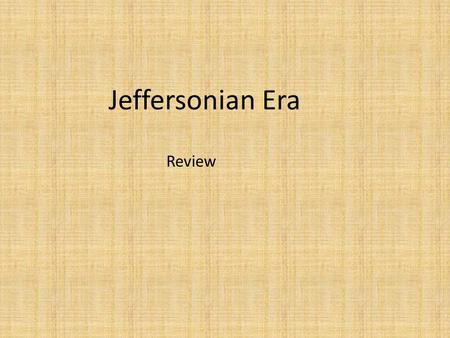 Jeffersonian Era Review. 1.The election of which President in 1800 demonstrated that even under the development of political parties, the Unites States.