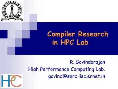 Compiler Research in HPC Lab R. Govindarajan High Performance Computing Lab.