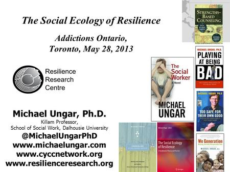 Michael Ungar, Ph.D. Killam Professor, School of Social Work, Dalhousie