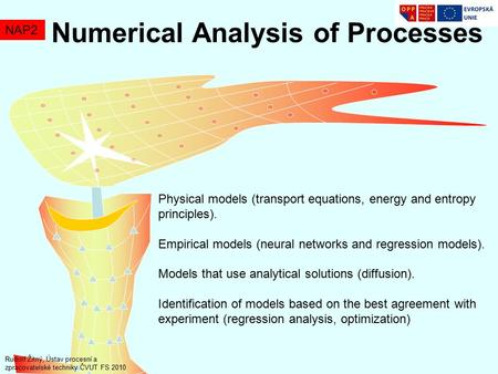Numerical Analysis <strong>of</strong> Processes NAP2 Physical models (transport equations, energy and entropy principles). Empirical models (neural networks and regression.
