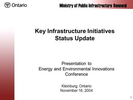 Ministry of Public Infrastructure Renewal 1 Key Infrastructure Initiatives Status Update Presentation to Energy and Environmental Innovations Conference.
