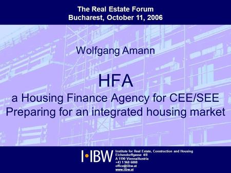 Institute for Real Estate, Construction and Housing Eichendorffgasse 4/8 A 1190 Vienna/Austria +43 1 968 6008  Wolfgang Amann.