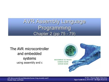 AVR Microcontroller and Embedded System Using Assembly and C Mazidi, Naimi, and Naimi © 2011 Pearson Higher Education, Upper Saddle River, NJ 07458. All.
