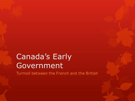 Canada's Early Government Turmoil between the French and the British.