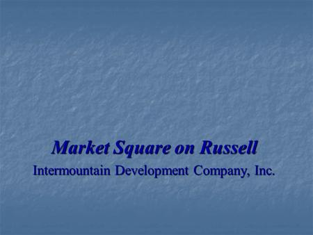 Market Square on Russell Intermountain Development Company, Inc.