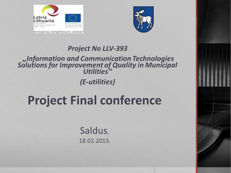Project No LLV-393,,Information and Communication Technologies Solutions for Improvement of Quality in Municipal Utilities'',,Information and Communication.