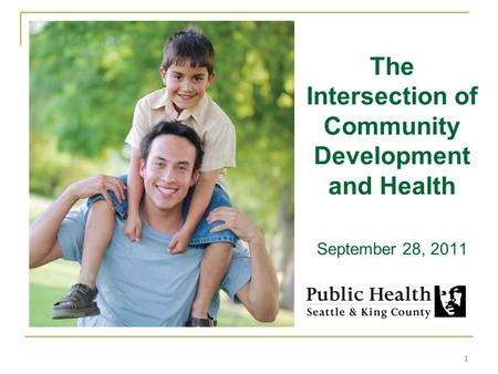 1 The Intersection of Community Development and Health September 28, 2011.
