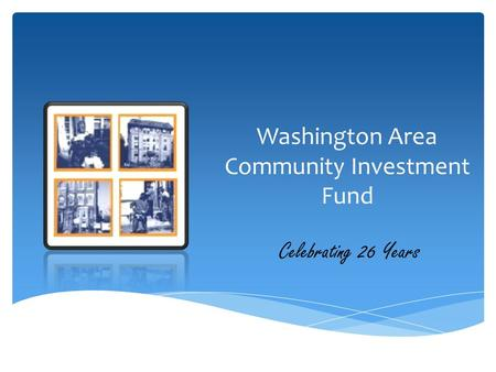 Washington Area Community Investment Fund Celebrating 26 Years.