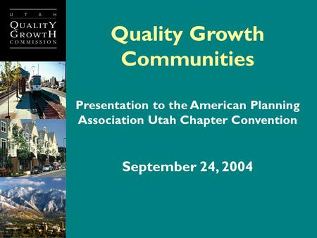 Quality Growth Communities Presentation to the American Planning Association Utah Chapter Convention September 24, 2004.