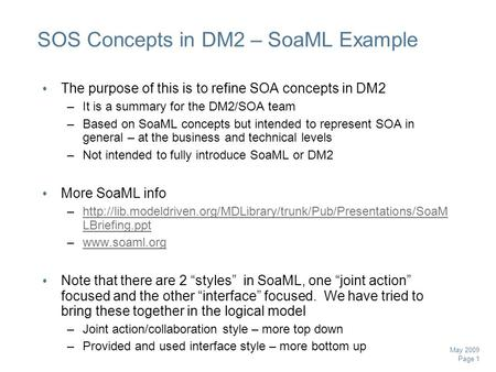 Page 1 May 2009 SOS Concepts in DM2 – SoaML Example The purpose of this is to refine SOA concepts in DM2 –It is a summary for the DM2/SOA team –Based on.