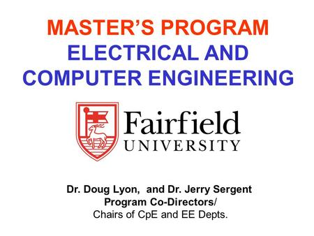 MASTER'S PROGRAM ELECTRICAL AND COMPUTER ENGINEERING Dr. Doug Lyon, and Dr. Jerry Sergent Program Co-Directors/ Chairs of CpE and EE Depts.