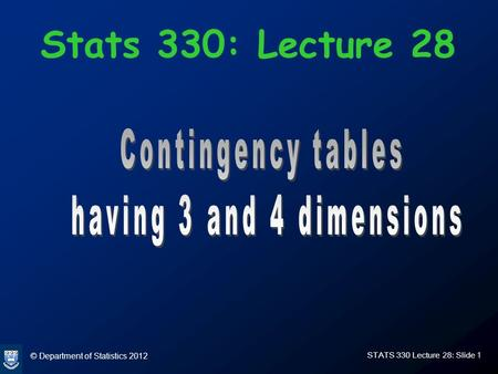 © Department of Statistics 2012 STATS 330 Lecture 28: Slide 1 Stats 330: Lecture 28.