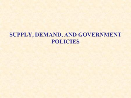 SUPPLY, DEMAND, AND GOVERNMENT POLICIES. Overview Economists have two roles: 1.As scientists, they develop and test theories to explain the world around.