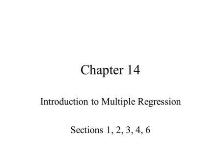Chapter 14 Introduction to Multiple Regression Sections 1, 2, 3, 4, 6.