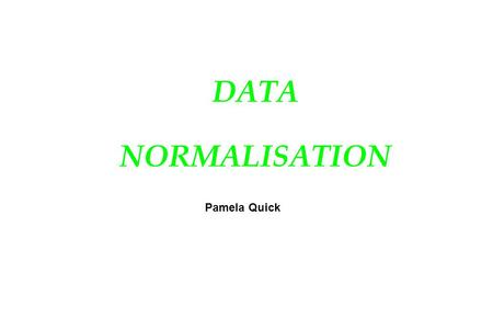 DATA NORMALISATION Pamela Quick. Data Normalisation 2 Objectives  Data normalisation aims to derive record structures which avoid anomalies in u Insertion.