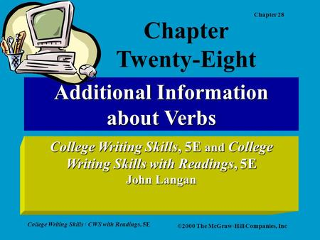 Chapter 28 College Writing Skills / CWS with Readings, 5E ©2000 The McGraw-Hill Companies, Inc Additional Information about Verbs College Writing Skills,