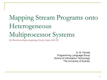 Mapping Stream Programs onto Heterogeneous Multiprocessor Systems [by Barcelona Supercomputing Centre, Spain, Oct 09] S. M. Farhad Programming Language.