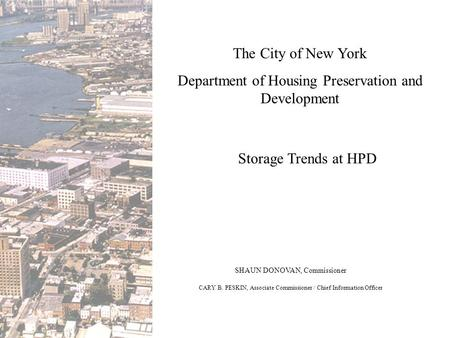 The City of New York Department of Housing Preservation and Development SHAUN DONOVAN, Commissioner CARY B. PESKIN, Associate Commissioner / Chief Information.