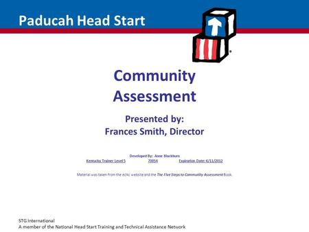 STG International A member of the National Head Start Training and Technical Assistance Network Paducah Head Start Community Assessment Presented by: Frances.