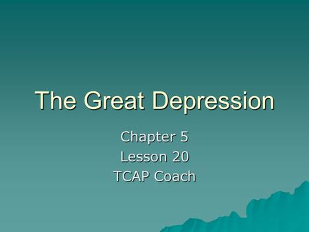 The Great Depression Chapter 5 Lesson 20 TCAP Coach.