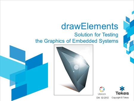 Copyright © Tekes drawElements Solution for Testing the Graphics of Embedded Systems 02-2012DM.