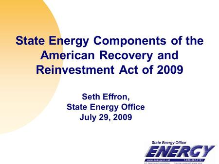 State Energy Components of the American Recovery and Reinvestment Act of 2009 Seth Effron, State Energy Office July 29, 2009.