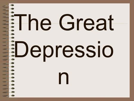 The Great Depressio n. In the 1930s the United States went into a severe economic state.