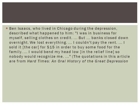 Ben Isaacs, who lived in Chicago during the depression, described what happened to him: I was in business for myself, selling clothes on credit. ... But.