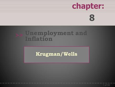 1 of 35 chapter: 8 >> Krugman/Wells ©2009  Worth Publishers Unemployment and Inflation.