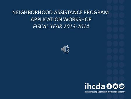 NEIGHBORHOOD ASSISTANCE PROGRAM APPLICATION WORKSHOP FISCAL YEAR 2013-2014.