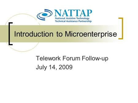 Introduction to Microenterprise Telework Forum Follow-up July 14, 2009.