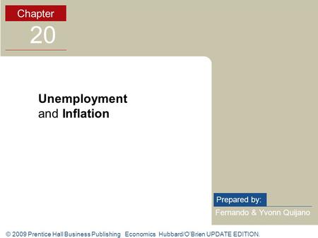 © 2009 Prentice Hall Business Publishing Economics Hubbard/O'Brien UPDATE EDITION. Fernando & Yvonn Quijano Prepared by: Chapter 20 Unemployment and Inflation.