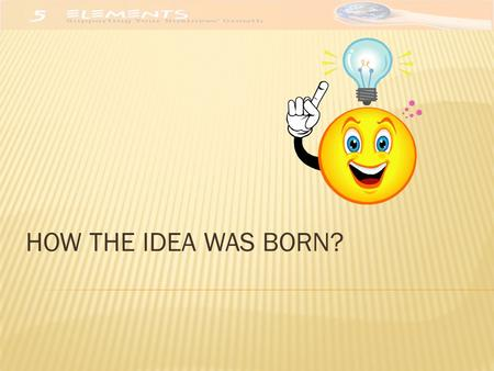 HOW THE IDEA WAS BORN?.  Innovation  Enhance of the customer experience  Product exclusiveness.  Promotional gimmick  Improves and elevates the present.
