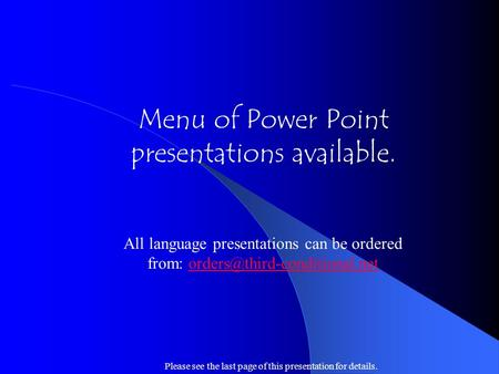 Menu of Power Point presentations available. All language presentations can be ordered from: Please.