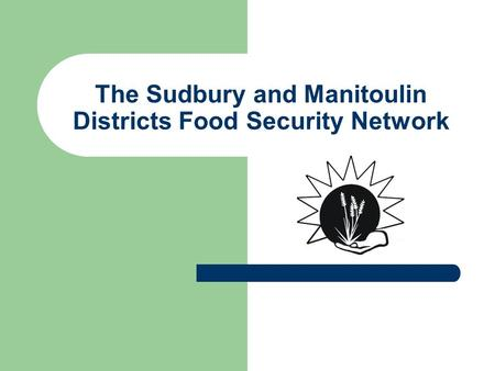 The Sudbury and Manitoulin Districts Food Security Network.