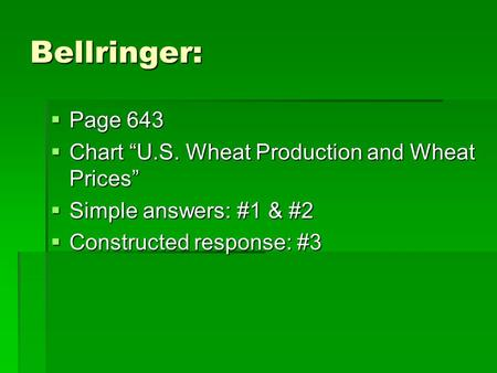 "Bellringer:  Page 643  Chart ""U.S. Wheat Production and Wheat Prices""  Simple answers: #1 & #2  Constructed response: #3."