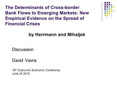 The Determinants of Cross-border Bank Flows to Emerging Markets: New Empirical Evidence on the Spread of Financial Crises by Herrmann and Mihaljek Discussion.