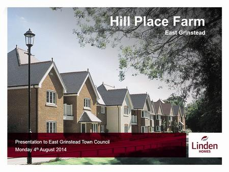 Hill Place Farm East Grinstead Presentation to East Grinstead Town Council Monday 4 th August 2014.