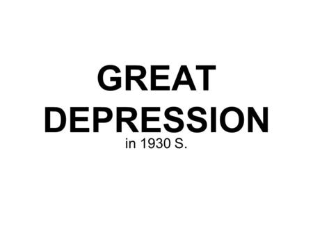 GREAT DEPRESSION in 1930 S.. Sometimes people ARE depressed.