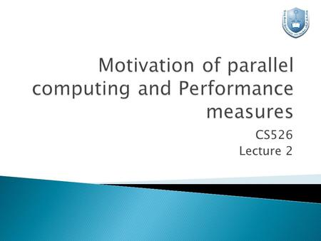 CS526 Lecture 2.  The role of parallelism in accelerating computing speeds has been recognized for several decades.  Its role in providing multiplicity.