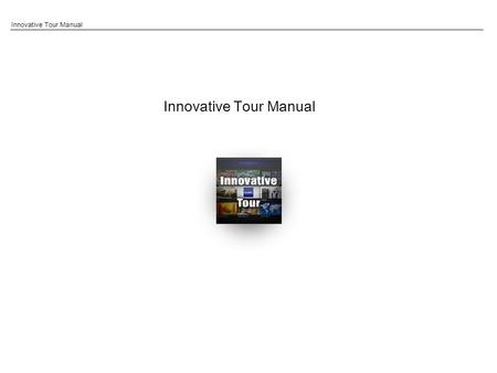 Innovative Tour Manual. - Introduction of the company, history, products, dealers and the results of implementation - Uses graphical aids to provide users.