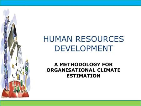 HUMAN RESOURCES DEVELOPMENT A METHODOLOGY FOR ORGANISATIONAL CLIMATE ESTIMATION.